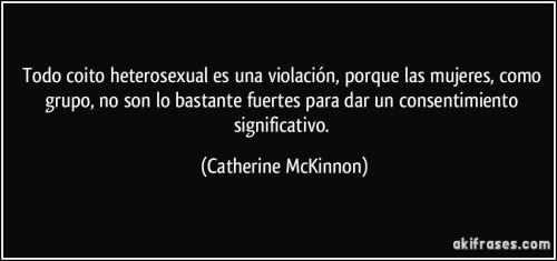 frase-todo-coito-heterosexual-es-una-violacion-porque-las-mujeres-como-grupo-no-son-lo-bastante-catherine-mckinnon-121727